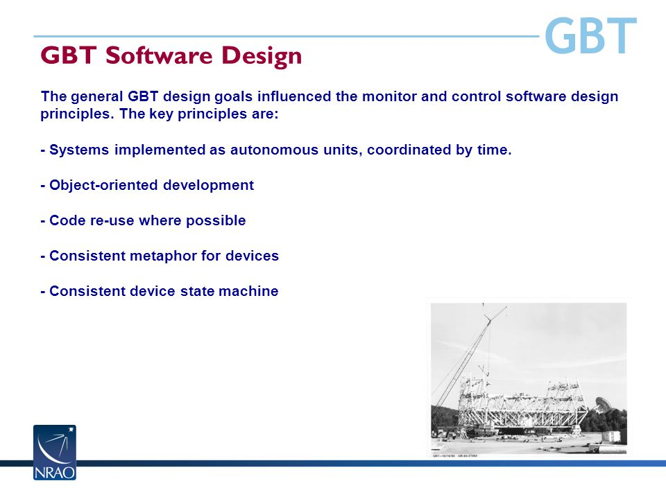 GBT GBT Software Design The general GBT design goals influenced the monitor and control software design principles.