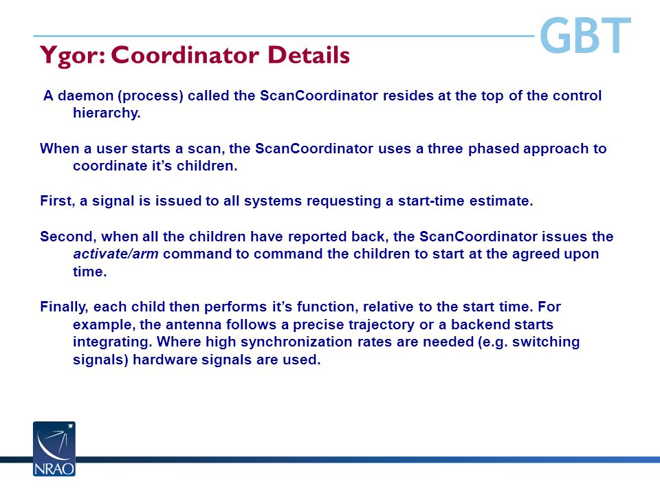 GBT Ygor: Coordinator Details A daemon (process) called the ScanCoordinator resides at the top of the control hierarchy. When a user starts a scan, th