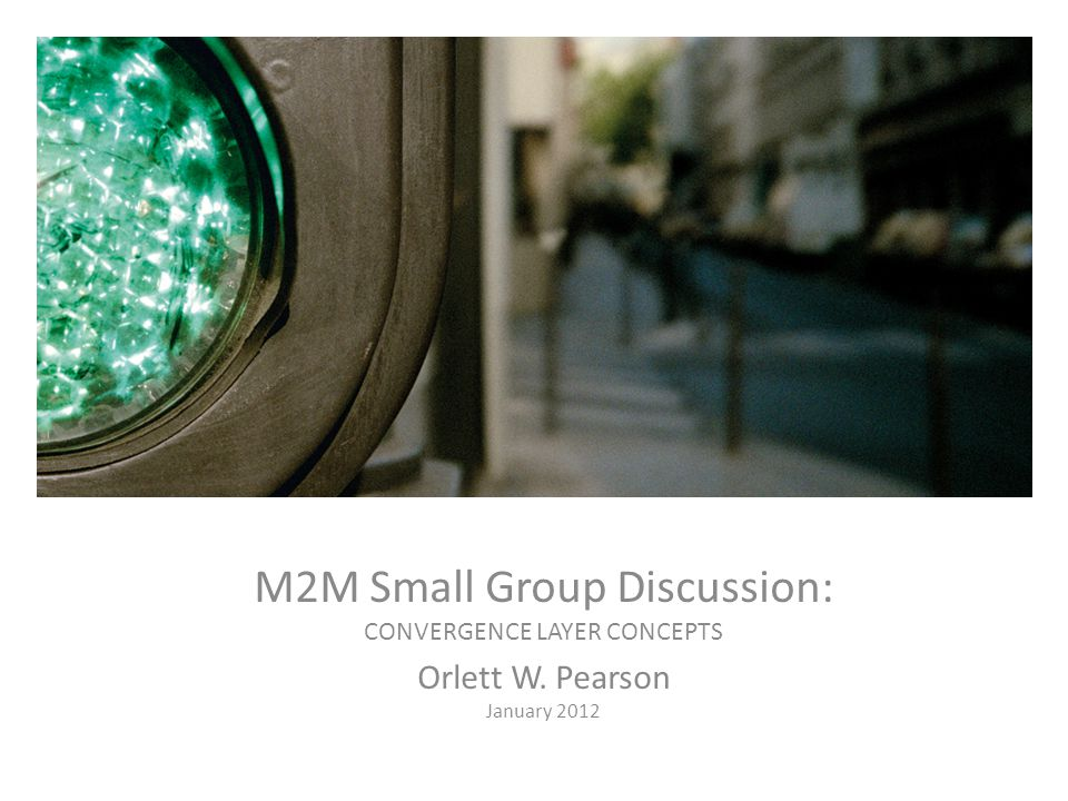 CDMA Standards Update M2M Small Group Discussion: CONVERGENCE LAYER CONCEPTS Orlett W. Pearson January 2012