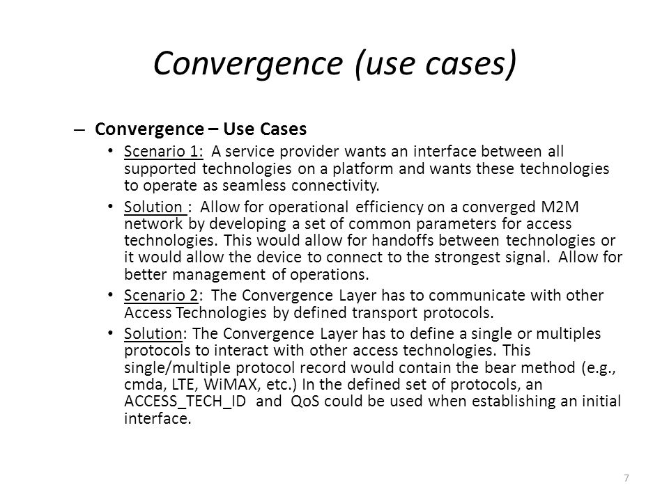 Convergence (use cases) – Convergence – Use Cases Scenario 1: A service provider wants an interface between all supported technologies on a platform a