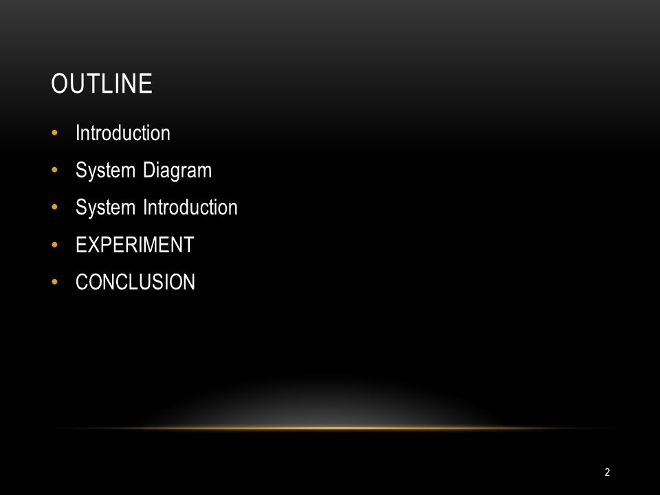 OUTLINE Introduction System Diagram System Introduction EXPERIMENT CONCLUSION 2