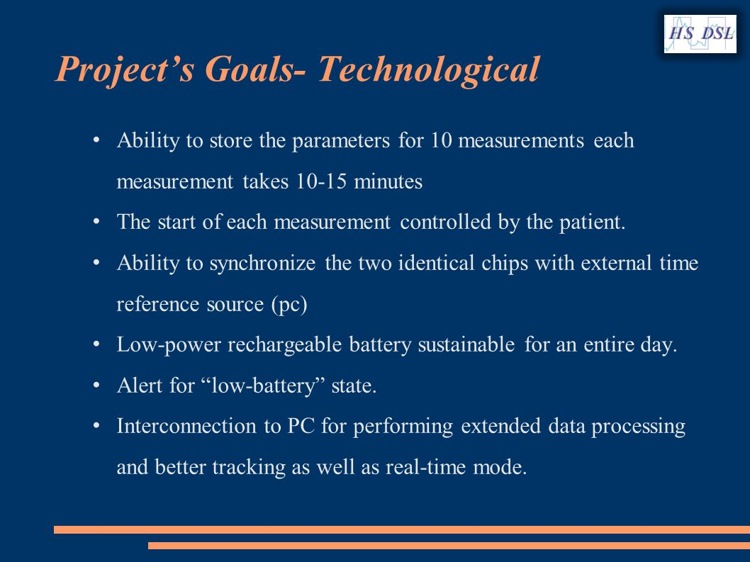 Projects Goals- Technological Ability to store the parameters for 10 measurements each measurement takes 10-15 minutes The start of each measurement controlled by the patient.