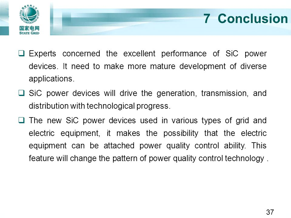 7 Conclusion Experts concerned the excellent performance of SiC power devices. It need to make more mature development of diverse applications. SiC po
