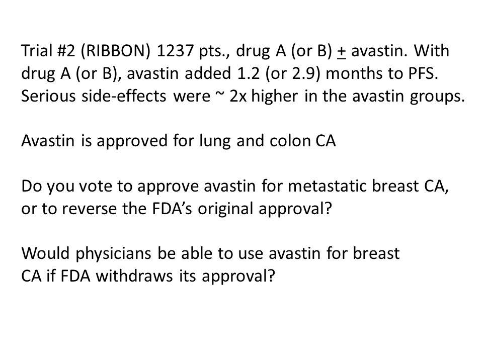 Trial #2 (RIBBON) 1237 pts., drug A (or B) + avastin.