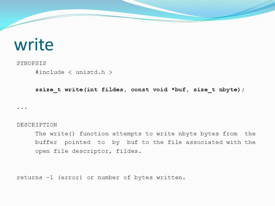 write SYNOPSIS #include ssize_t write(int fildes, const void *buf, size_t nbyte);... DESCRIPTION The write() function attempts to write nbyte bytes fr