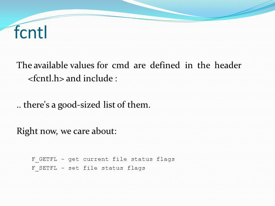 fcntl The available values for cmd are defined in the header and include :..