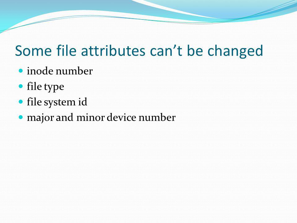 Some file attributes cant be changed inode number file type file system id major and minor device number