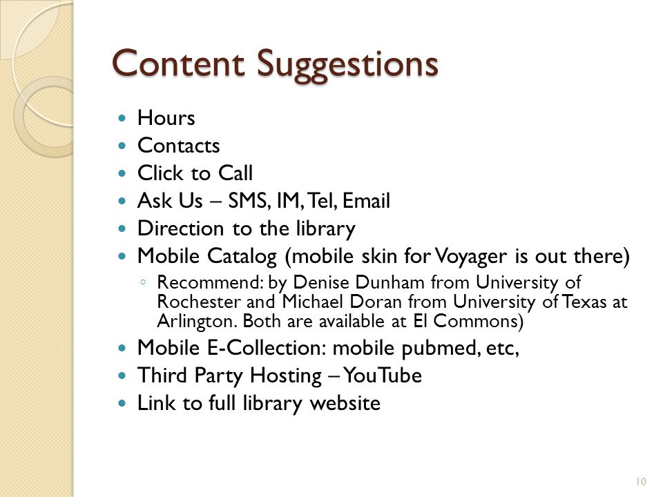 Content Suggestions Hours Contacts Click to Call Ask Us – SMS, IM, Tel, Email Direction to the library Mobile Catalog (mobile skin for Voyager is out
