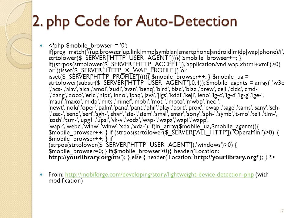 2. php Code for Auto-Detection 0) or ((isset($_SERVER['HTTP_X_WAP_PROFILE']) or isset($_SERVER['HTTP_PROFILE'])))){ $mobile_browser++; } $mobile_ua =