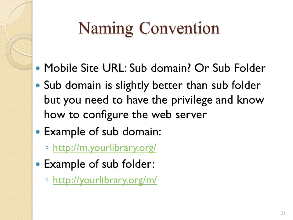 Naming Convention Mobile Site URL: Sub domain? Or Sub Folder Sub domain is slightly better than sub folder but you need to have the privilege and know