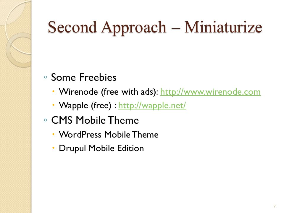 Second Approach – Miniaturize Some Freebies Wirenode (free with ads): http://www.wirenode.comhttp://www.wirenode.com Wapple (free) : http://wapple.net