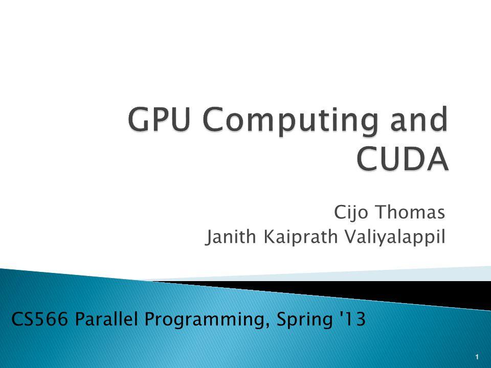 Cijo Thomas Janith Kaiprath Valiyalappil CS566 Parallel Programming, Spring 13 1