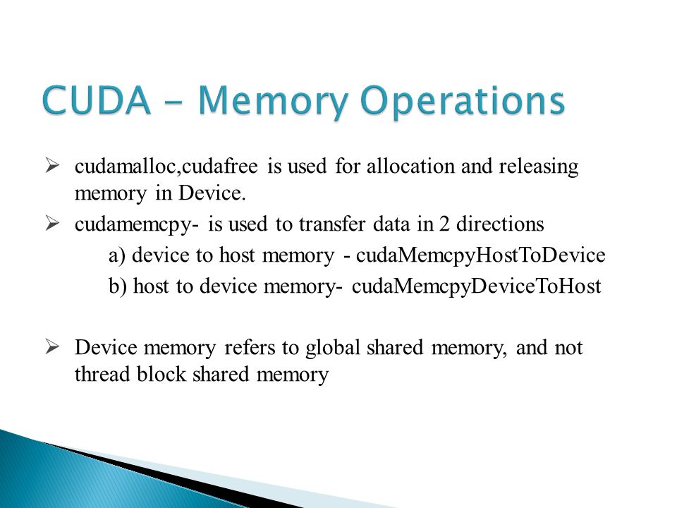 cudamalloc,cudafree is used for allocation and releasing memory in Device.