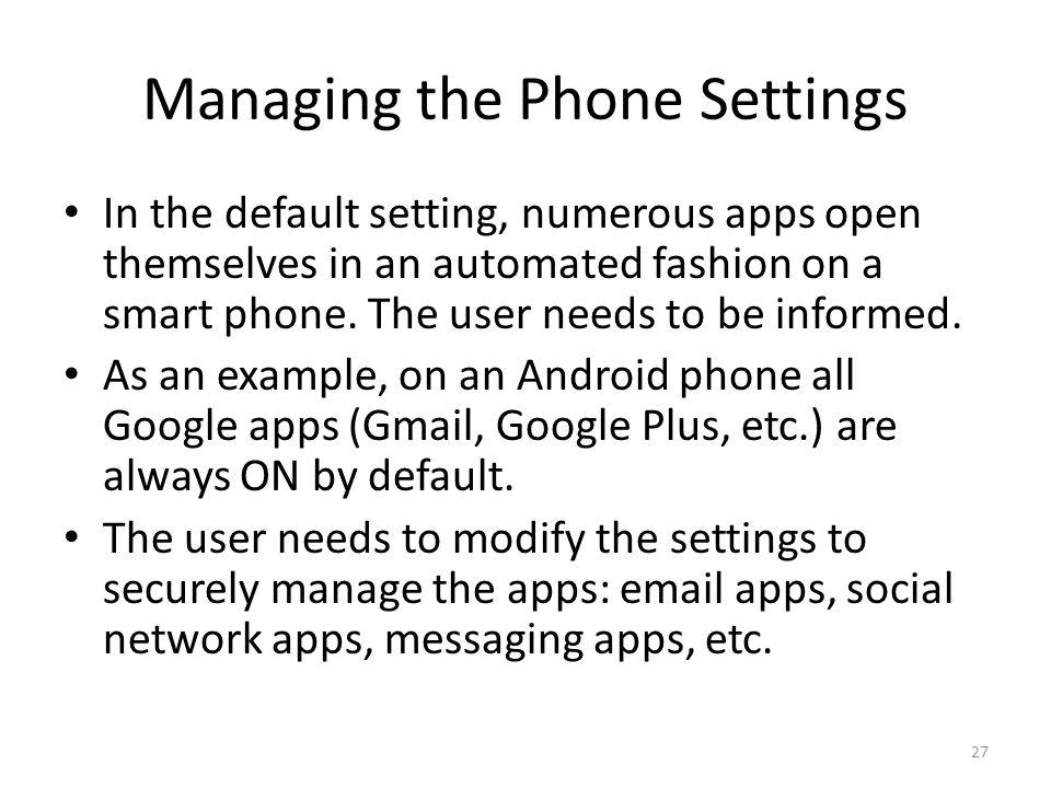 Managing the Phone Settings In the default setting, numerous apps open themselves in an automated fashion on a smart phone.