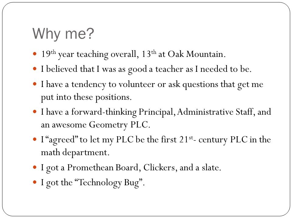 Why me. 19 th year teaching overall, 13 th at Oak Mountain.