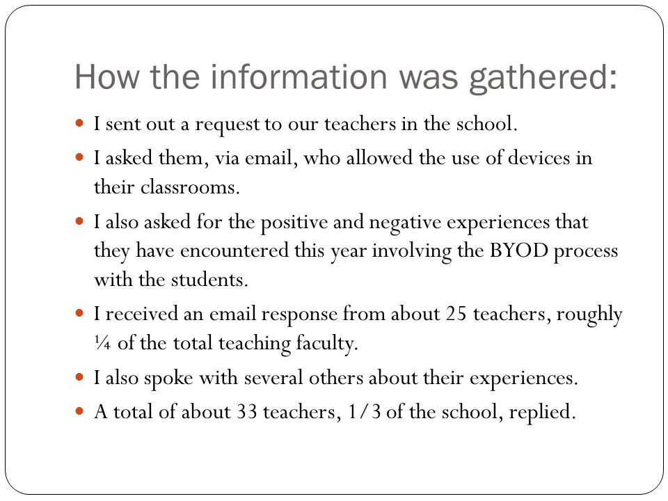 How the information was gathered: I sent out a request to our teachers in the school. I asked them, via email, who allowed the use of devices in their