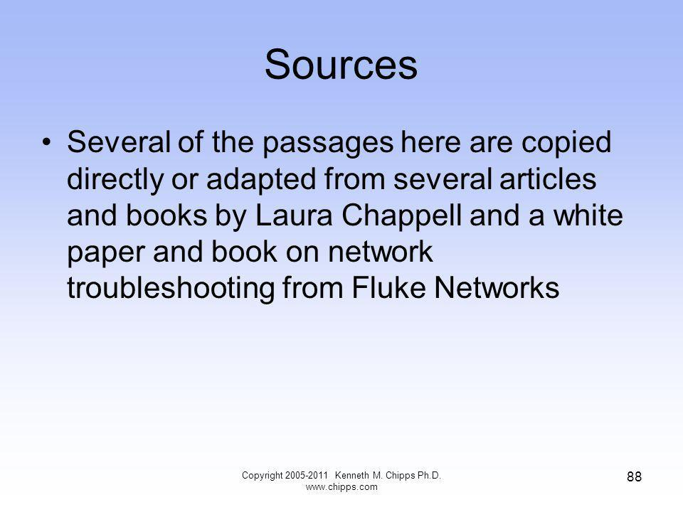 Sources Several of the passages here are copied directly or adapted from several articles and books by Laura Chappell and a white paper and book on network troubleshooting from Fluke Networks Copyright 2005-2011 Kenneth M.