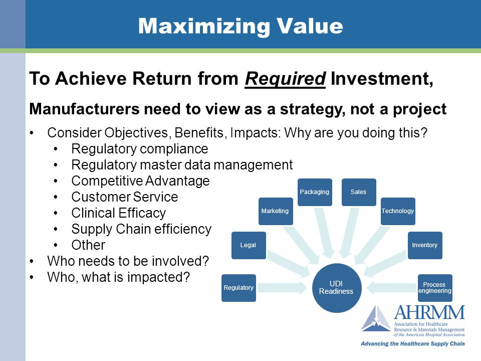 Maximizing Value To Achieve Return from Required Investment, Manufacturers need to view as a strategy, not a project Consider Objectives, Benefits, Impacts: Why are you doing this.