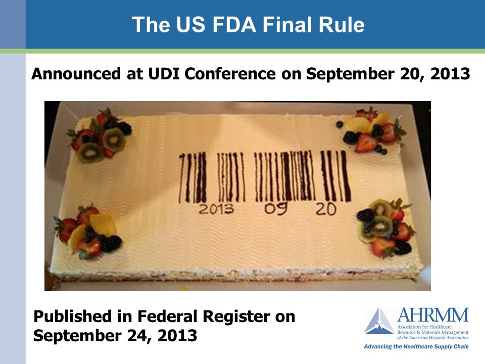 The US FDA Final Rule Announced at UDI Conference on September 20, 2013 Published in Federal Register on September 24, 2013