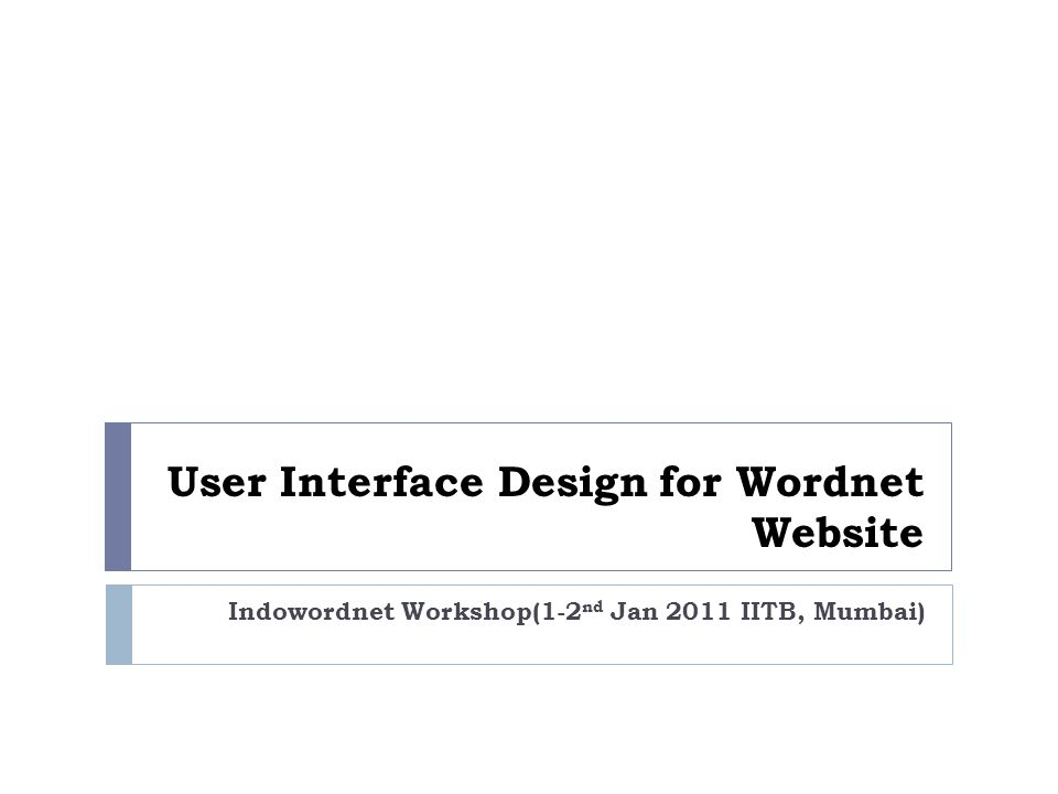 User Interface Design for Wordnet Website Indowordnet Workshop(1-2 nd Jan 2011 IITB, Mumbai)