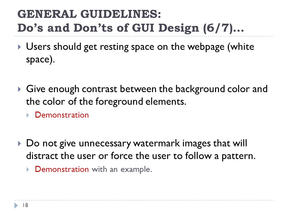 GENERAL GUIDELINES: Dos and Donts of GUI Design (6/7)… Users should get resting space on the webpage (white space).