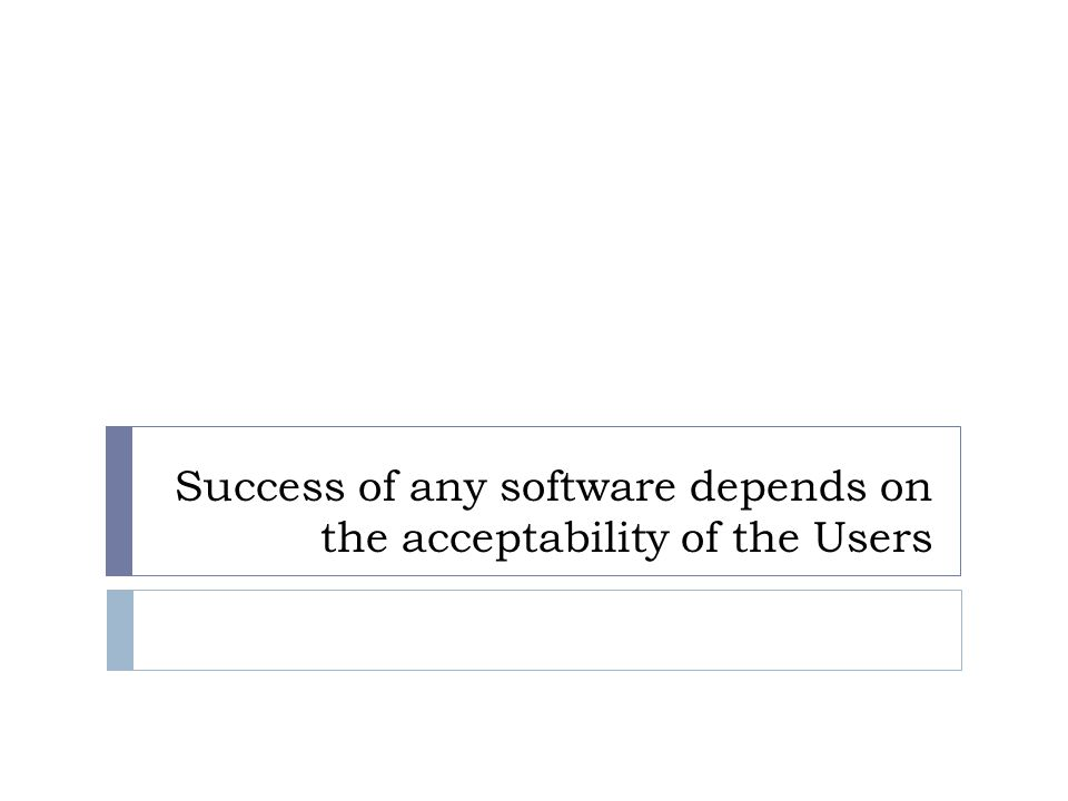 Success of any software depends on the acceptability of the Users