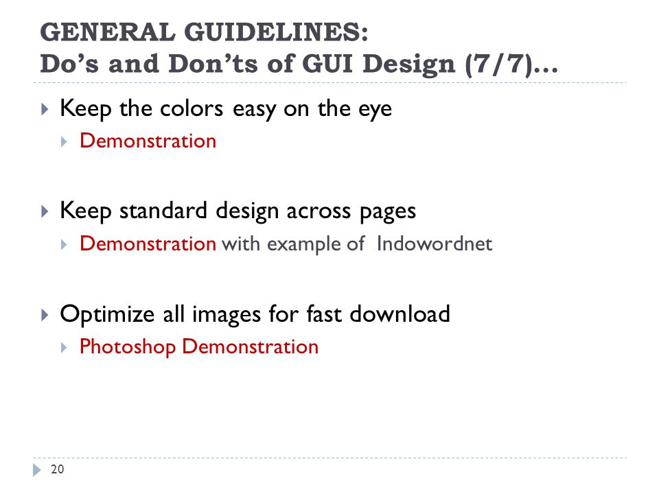 GENERAL GUIDELINES: Dos and Donts of GUI Design (7/7)… Keep the colors easy on the eye Demonstration Keep standard design across pages Demonstration with example of Indowordnet Optimize all images for fast download Photoshop Demonstration 20