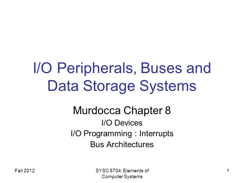 Fall 2012SYSC 5704: Elements of Computer Systems 32 Multiprogramming When a program reads a value on an I/O device, it will need to wait for the I/O operation to complete Interrupts are mostly effective when a single CPU is shared among several concurrently active processes CPU can then switch to execute another program while a program waits for the result of the read operation (details later)