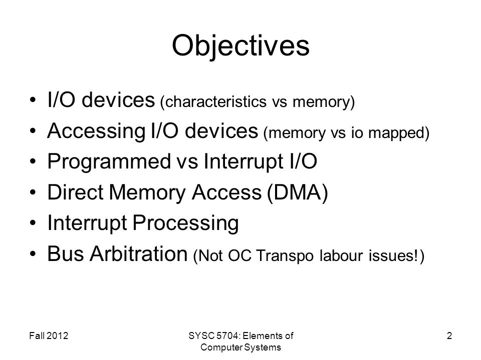 Fall 2012SYSC 5704: Elements of Computer Systems 23 Problem of the Day : Buffer Chaining CPU allocates >1 buffer in memory, as a linked list CPU initializes DMA with list.