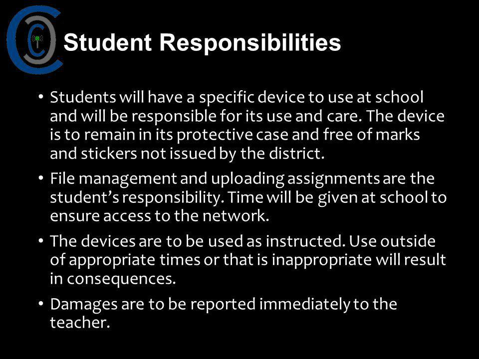 Students will have a specific device to use at school and will be responsible for its use and care.
