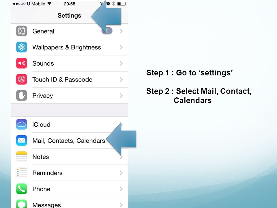 Step 1 : Go to settings Step 2 : Select Mail, Contact, Calendars