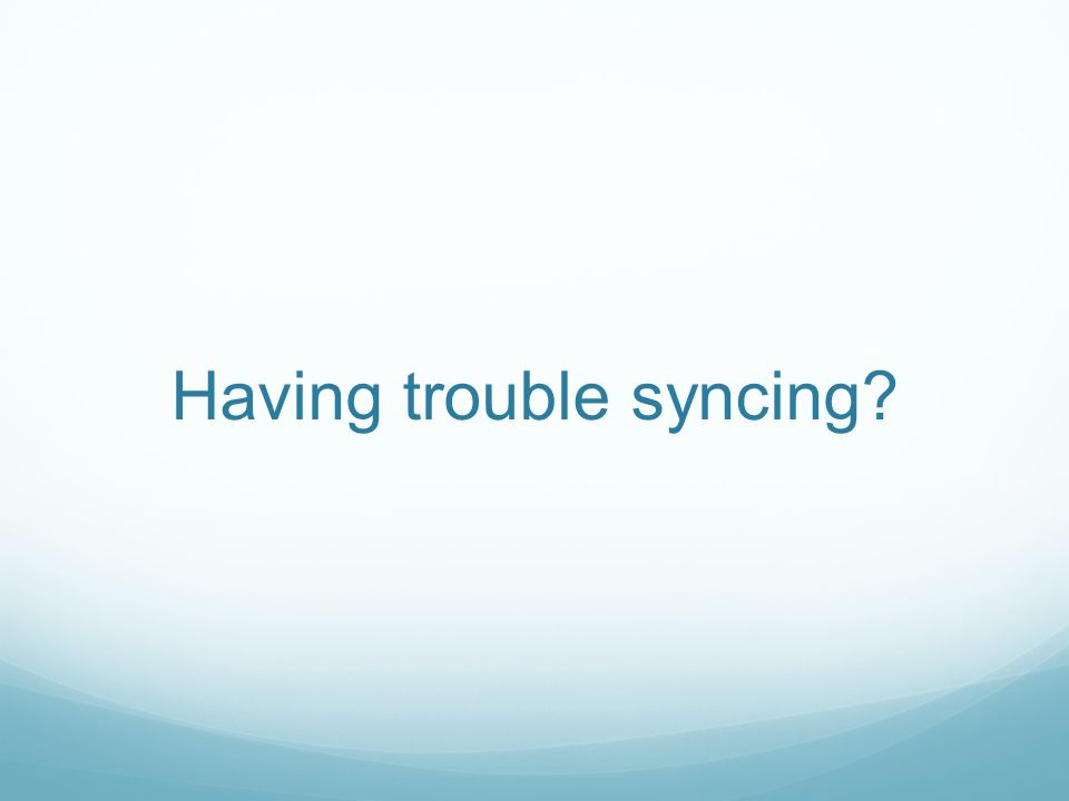 Having trouble syncing?