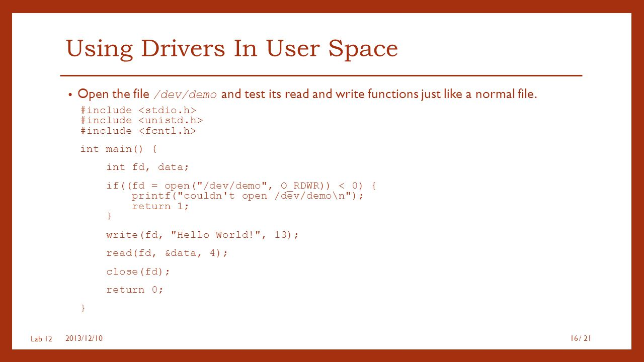 Lab 12 Using Drivers In User Space Open the file /dev/demo and test its read and write functions just like a normal file. #include #include #include i