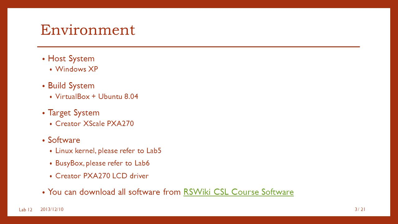 Lab 12 Environment Host System Windows XP Build System VirtualBox + Ubuntu 8.04 Target System Creator XScale PXA270 Software Linux kernel, please refe