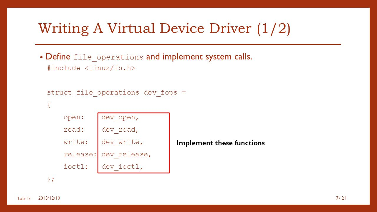 Lab 12 Writing A Virtual Device Driver (1/2) Define file_operations and implement system calls.