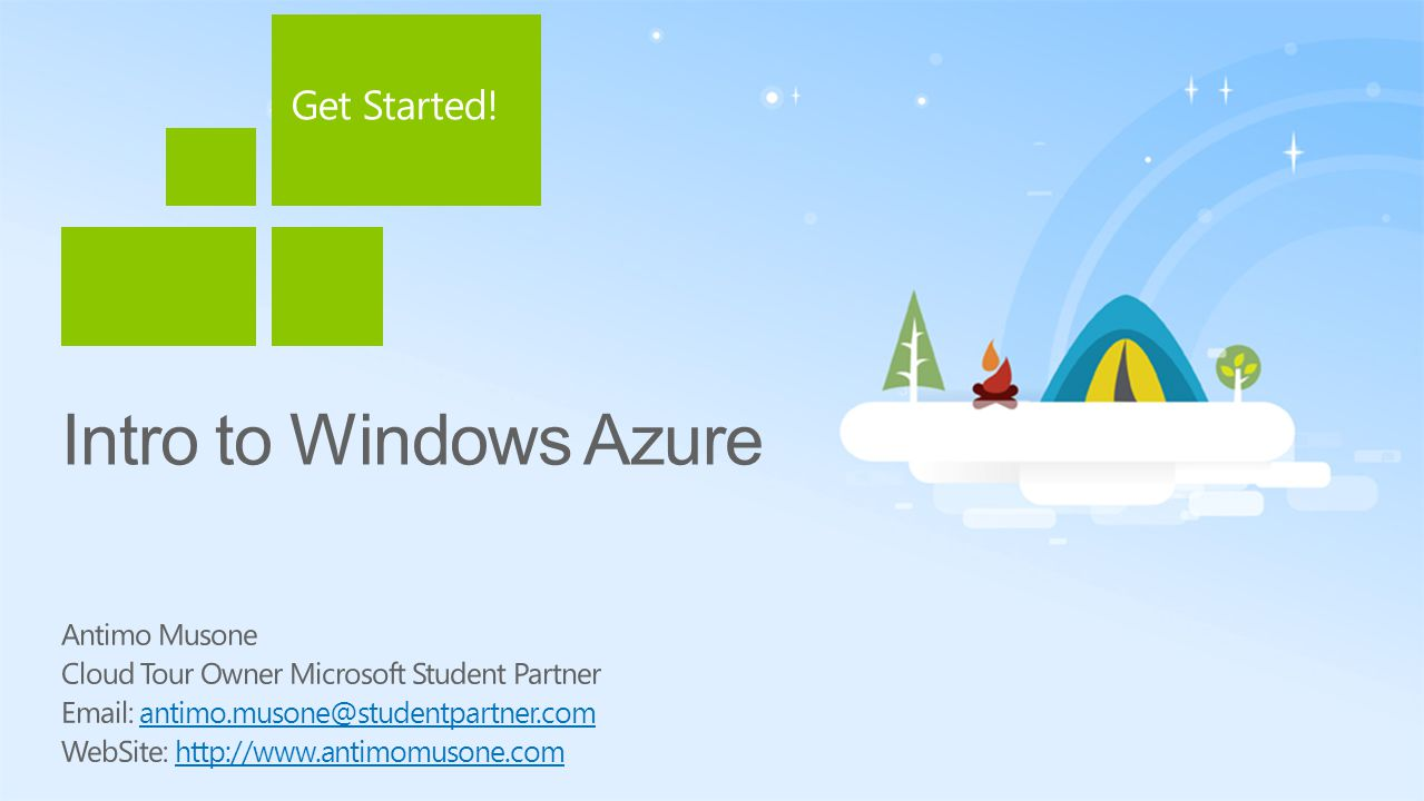 Intro to Windows Azure Antimo Musone Cloud Tour Owner Microsoft Student Partner Email: antimo.musone@studentpartner.comantimo.musone@studentpartner.com WebSite: http://www.antimomusone.comhttp://www.antimomusone.com Get Started!