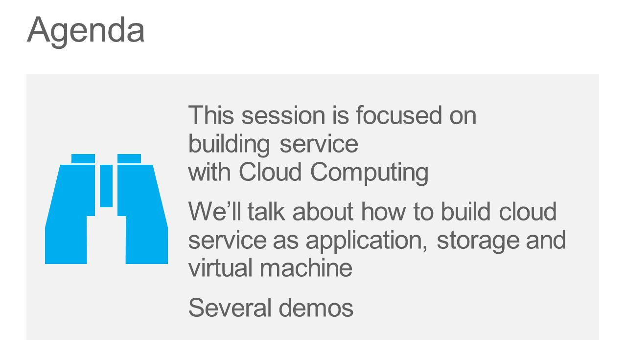 This session is focused on building service with Cloud Computing Well talk about how to build cloud service as application, storage and virtual machine Several demos Agenda