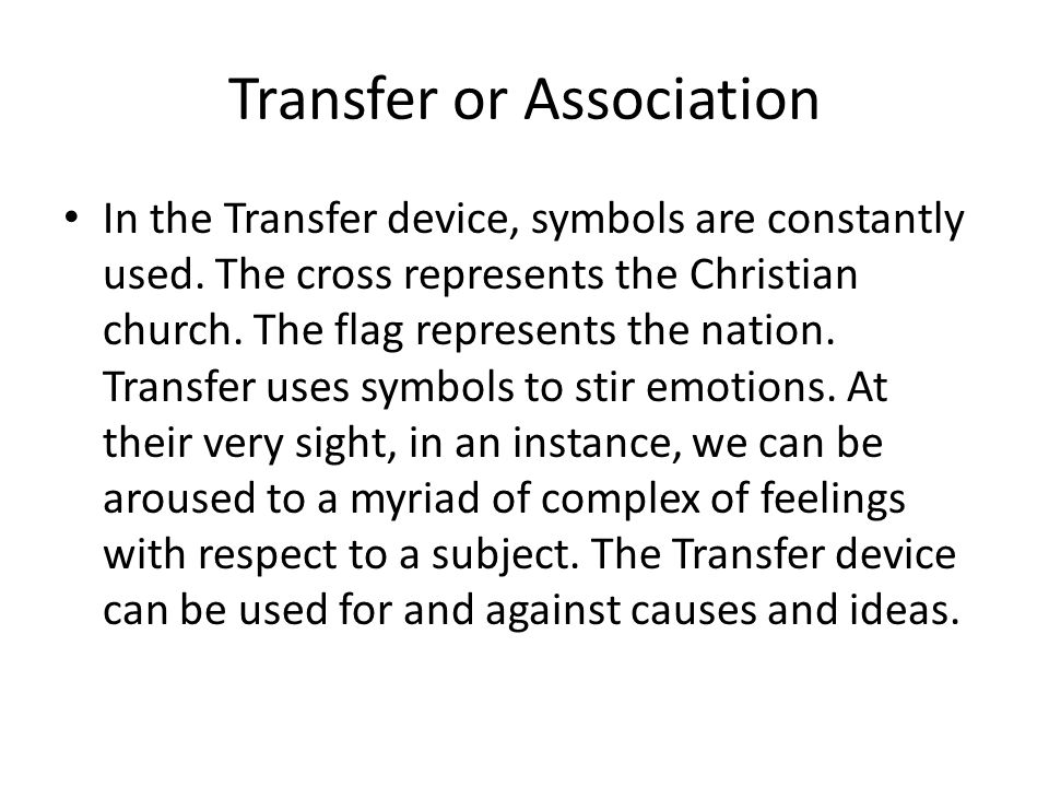 Transfer or Association In the Transfer device, symbols are constantly used. The cross represents the Christian church. The flag represents the nation