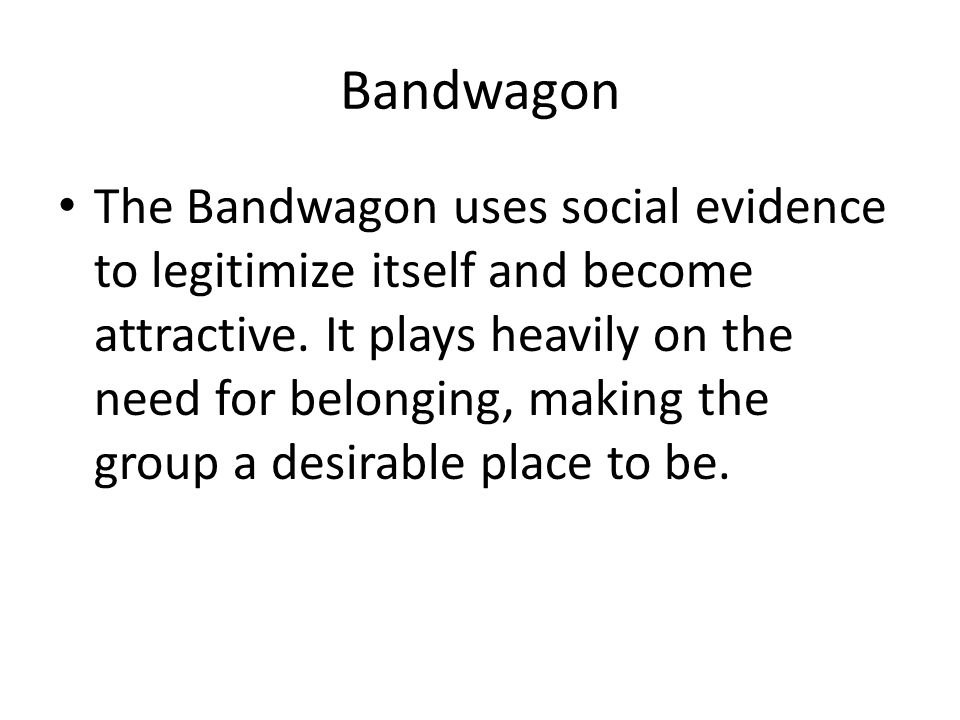 The Bandwagon uses social evidence to legitimize itself and become attractive. It plays heavily on the need for belonging, making the group a desirabl