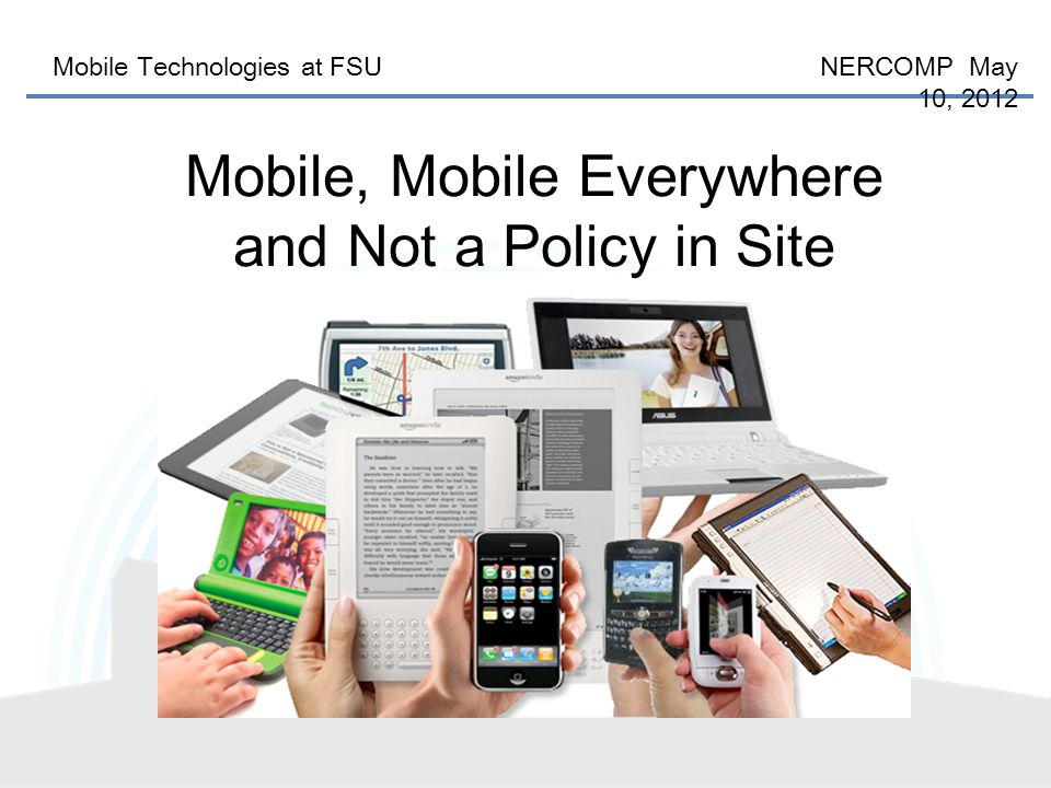 Mobile Technologies at FSU NERCOMP May 10, 2012 Framingham State University Framingham MA (20 miles west of Boston) Public- 4 year Total enrollment 6,415 Undergraduate 4,321 1800 students are residential Required laptop program