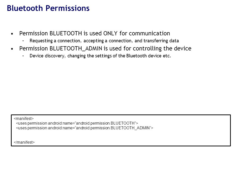 Setting up the Bluetooth Adapter –Use BluetoothAdapter to get a reference to the Bluetooth device If Bluetooth device is not supported the adapter returns a NULL –Enable Bluetooth device using an Intent and starting a new Activity with the Bluetooth device It does ask the user whether he wants to enable the device How do you know that the Bluetooth device is enabled.