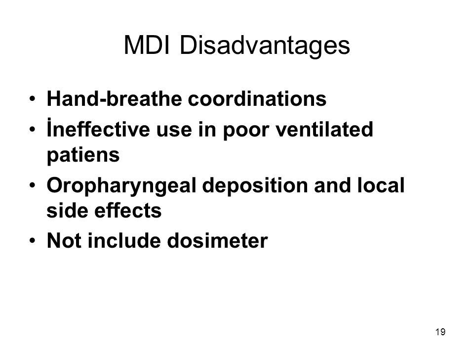 19 Hand-breathe coordinations İneffective use in poor ventilated patiens Oropharyngeal deposition and local side effects Not include dosimeter MDI Dis