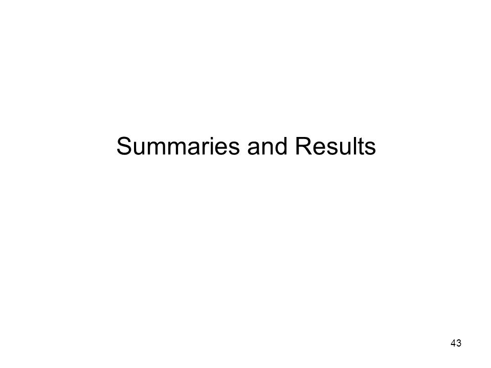 43 Summaries and Results