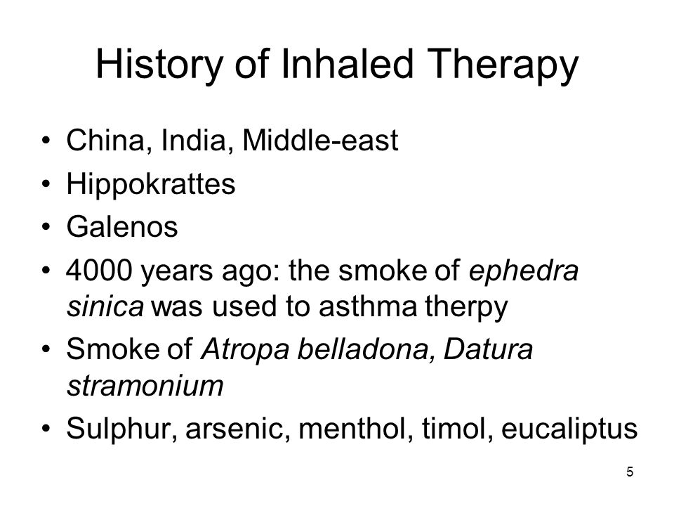 5 History of Inhaled Therapy China, India, Middle-east Hippokrattes Galenos 4000 years ago: the smoke of ephedra sinica was used to asthma therpy Smok