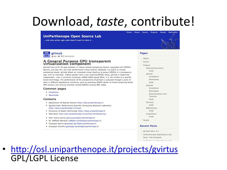 Download, taste, contribute! http://osl.uniparthenope.it/projects/gvirtus GPL/LGPL License http://osl.uniparthenope.it/projects/gvirtus