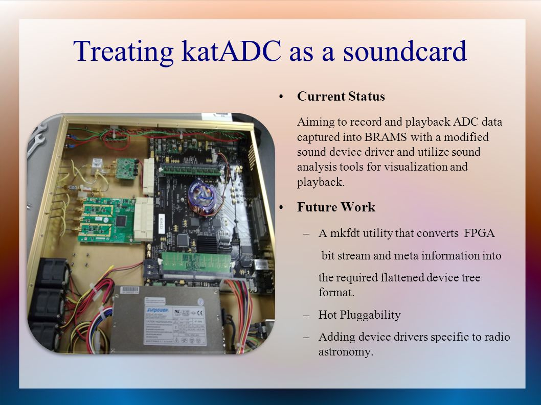 Treating katADC as a soundcard Current Status Aiming to record and playback ADC data captured into BRAMS with a modified sound device driver and utili