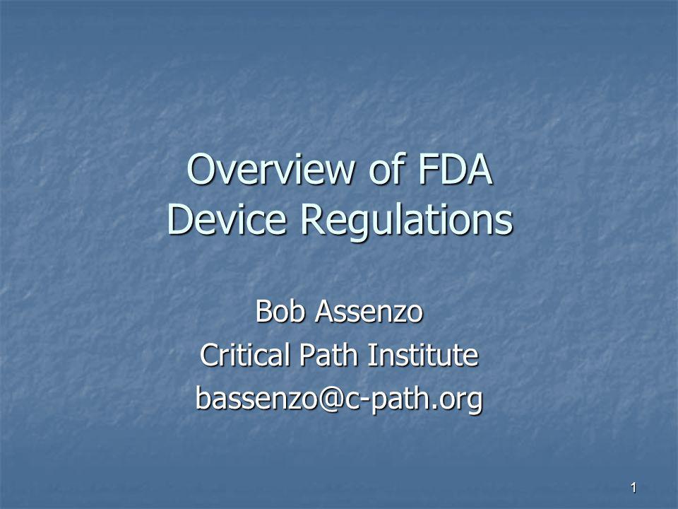 1 Overview of FDA Device Regulations Bob Assenzo Critical Path Institute bassenzo@c-path.org