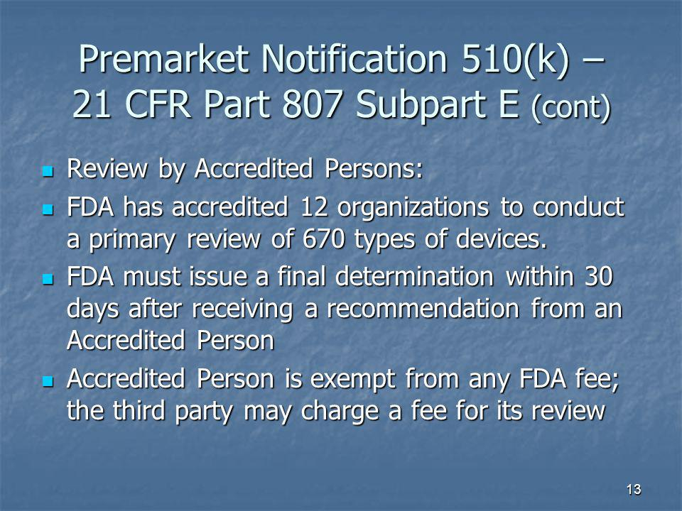 13 Premarket Notification 510(k) – 21 CFR Part 807 Subpart E (cont) Review by Accredited Persons: Review by Accredited Persons: FDA has accredited 12