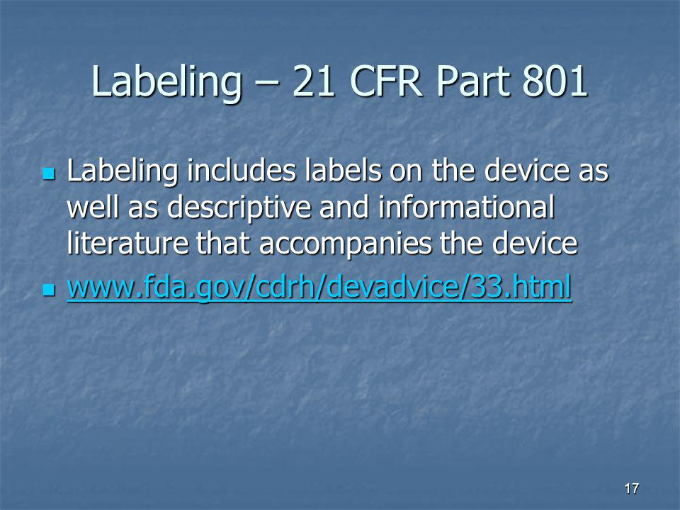 17 Labeling – 21 CFR Part 801 Labeling includes labels on the device as well as descriptive and informational literature that accompanies the device L
