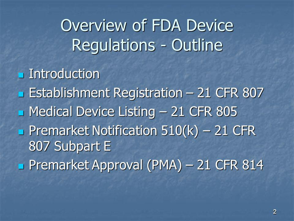 2 Overview of FDA Device Regulations - Outline Introduction Introduction Establishment Registration – 21 CFR 807 Establishment Registration – 21 CFR 8